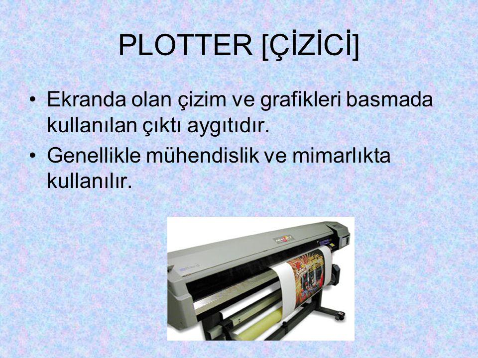 PLOTTER [ÇİZİCİ] Ekranda olan çizim ve grafikleri basmada kullanılan çıktı aygıtıdır.